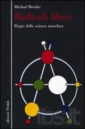 Michael Brooks, Radicali liberi. Elogio della scienza anarchica, edizioni Dedalo
